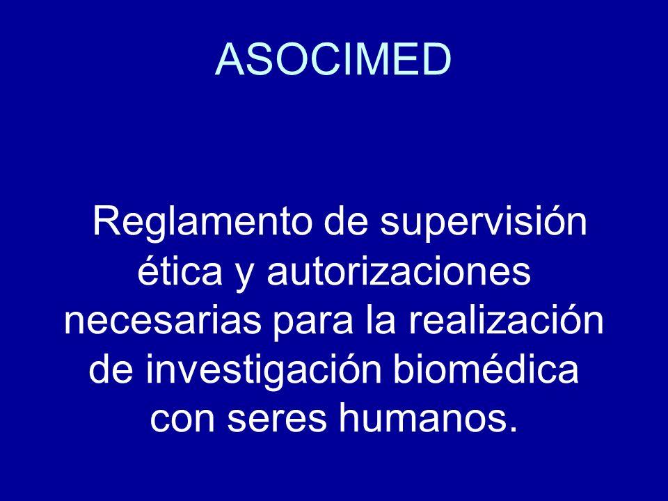 ASOCIMED Reglamento de supervisión ética y autorizaciones necesarias para la realización de investigación biomédica con seres humanos.