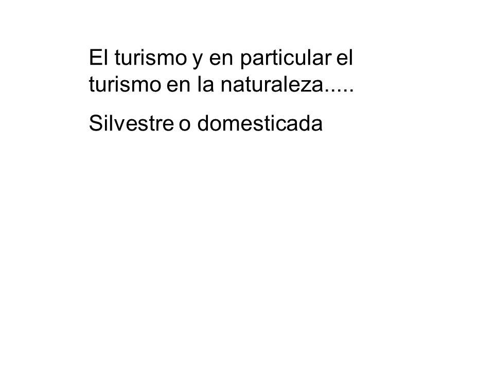 El turismo y en particular el turismo en la naturaleza.....