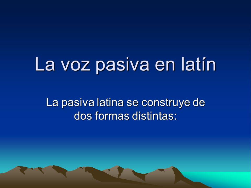 La pasiva latina se construye de dos formas distintas: