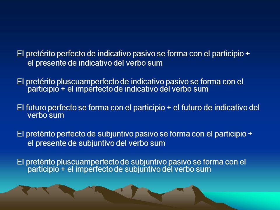 El pretérito perfecto de indicativo pasivo se forma con el participio +