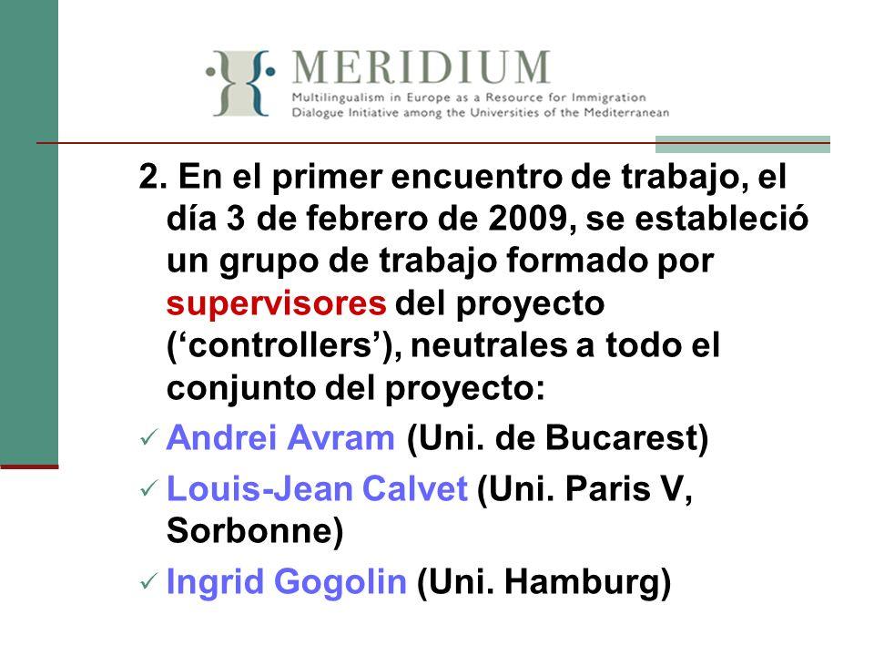 2. En el primer encuentro de trabajo, el día 3 de febrero de 2009, se estableció un grupo de trabajo formado por supervisores del proyecto ('controllers'), neutrales a todo el conjunto del proyecto: