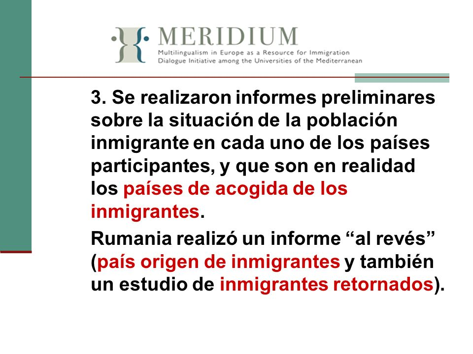 3. Se realizaron informes preliminares sobre la situación de la población inmigrante en cada uno de los países participantes, y que son en realidad los países de acogida de los inmigrantes.