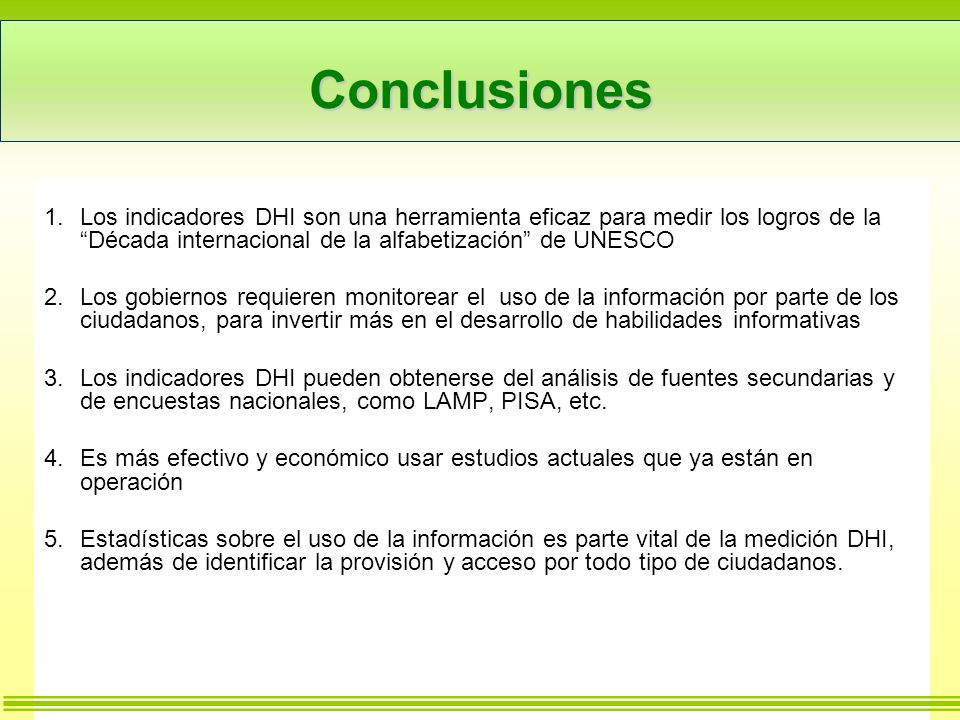 Conclusiones Los indicadores DHI son una herramienta eficaz para medir los logros de la Década internacional de la alfabetización de UNESCO.