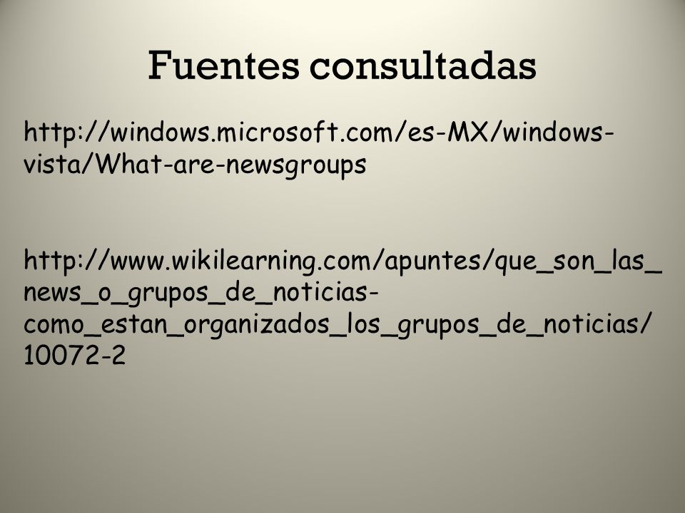 Fuentes consultadas http://windows.microsoft.com/es-MX/windows-vista/What-are-newsgroups.