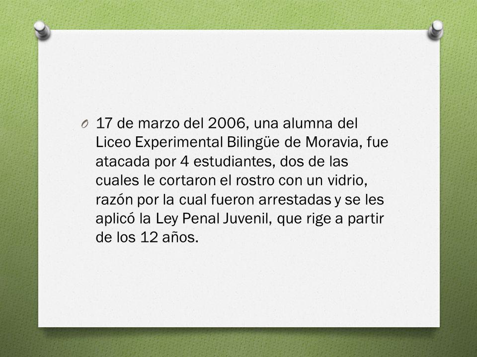 17 de marzo del 2006, una alumna del Liceo Experimental Bilingüe de Moravia, fue atacada por 4 estudiantes, dos de las cuales le cortaron el rostro con un vidrio, razón por la cual fueron arrestadas y se les aplicó la Ley Penal Juvenil, que rige a partir de los 12 años.