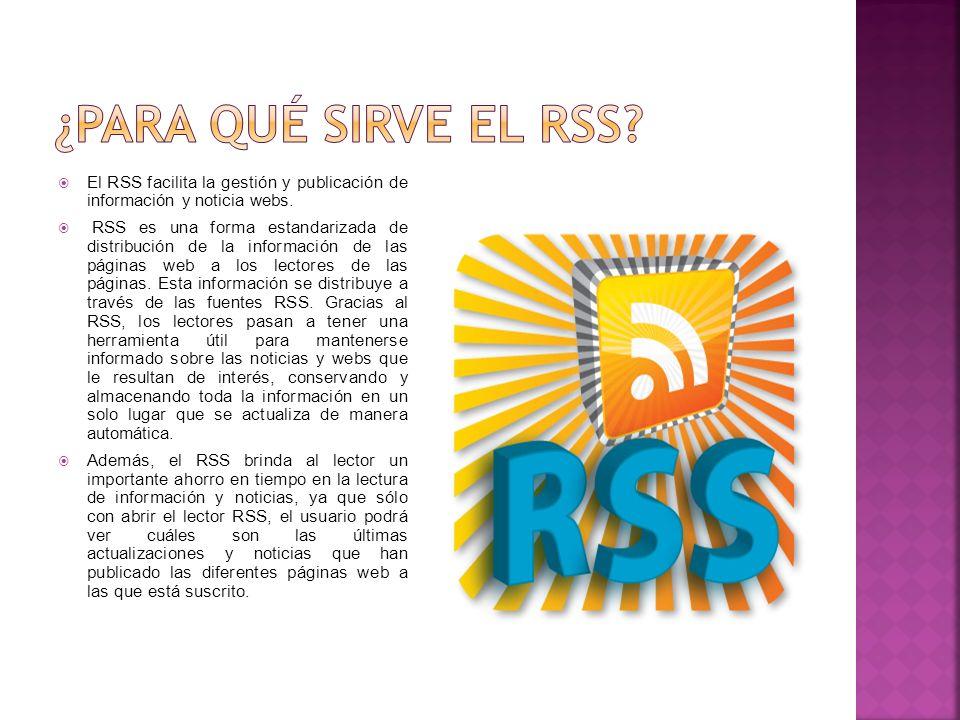 ¿Para qué sirve el rss El RSS facilita la gestión y publicación de información y noticia webs.