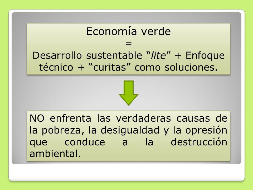 Economía verde = Desarrollo sustentable lite + Enfoque técnico + curitas como soluciones.