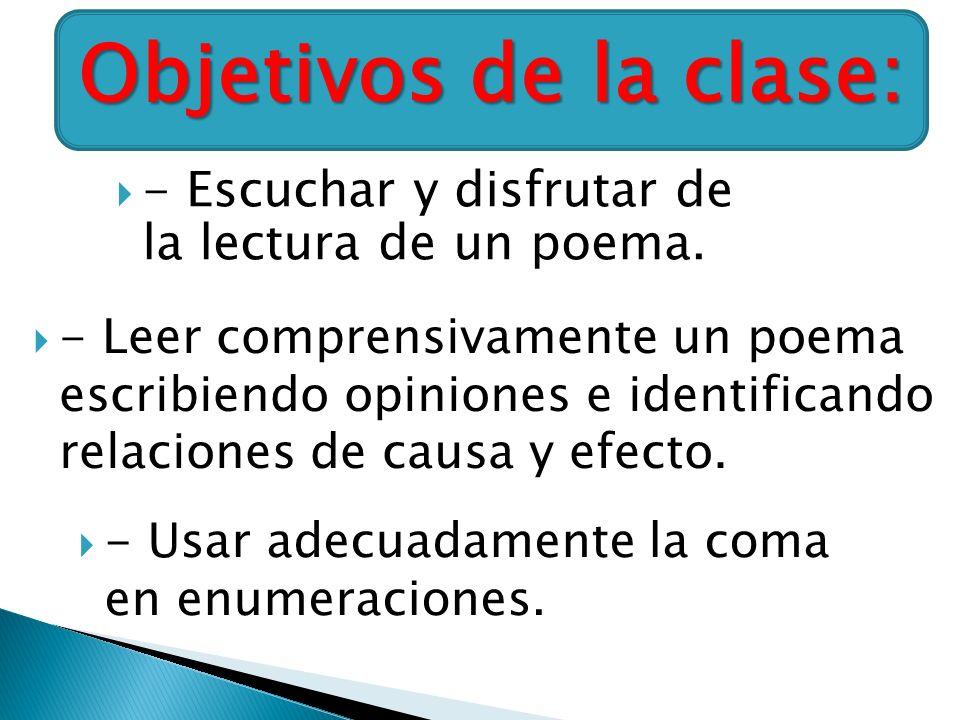 Objetivos de la clase: - Escuchar y disfrutar de la lectura de un poema.