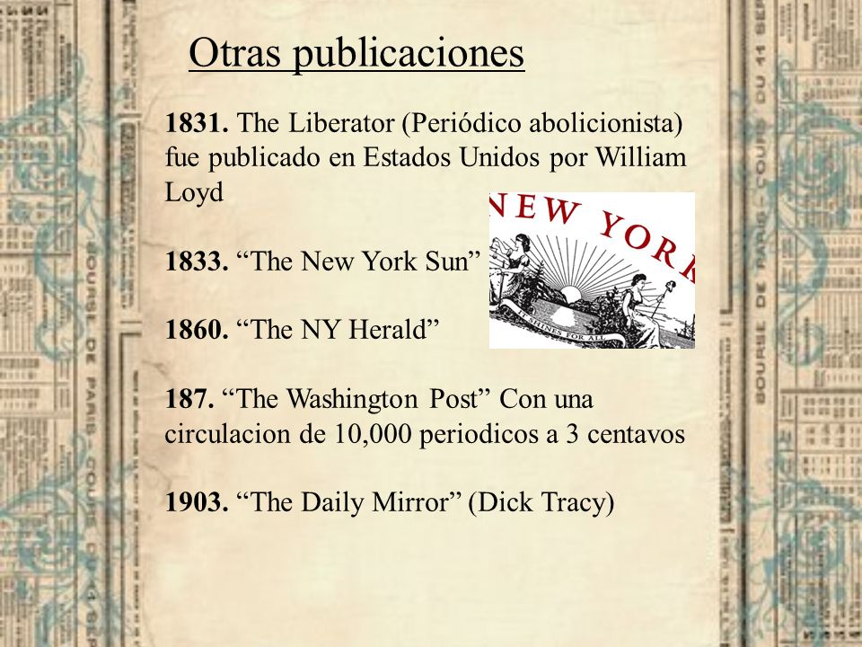 Otras publicaciones 1831. The Liberator (Periódico abolicionista) fue publicado en Estados Unidos por William Loyd.