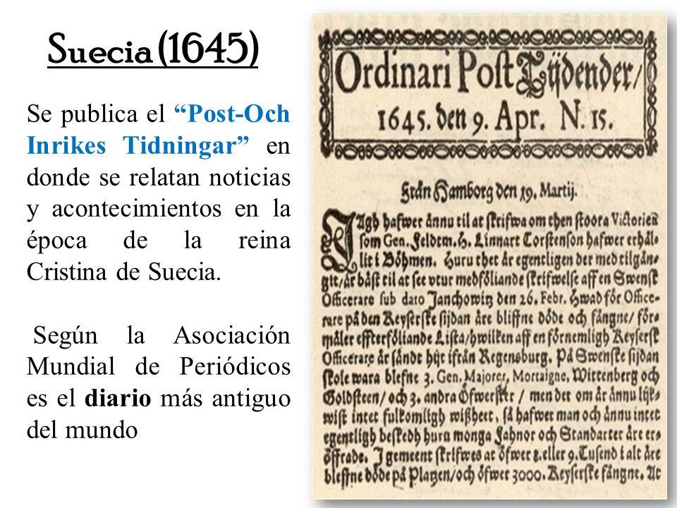 Suecia (1645) Se publica el Post-Och Inrikes Tidningar en donde se relatan noticias y acontecimientos en la época de la reina Cristina de Suecia.