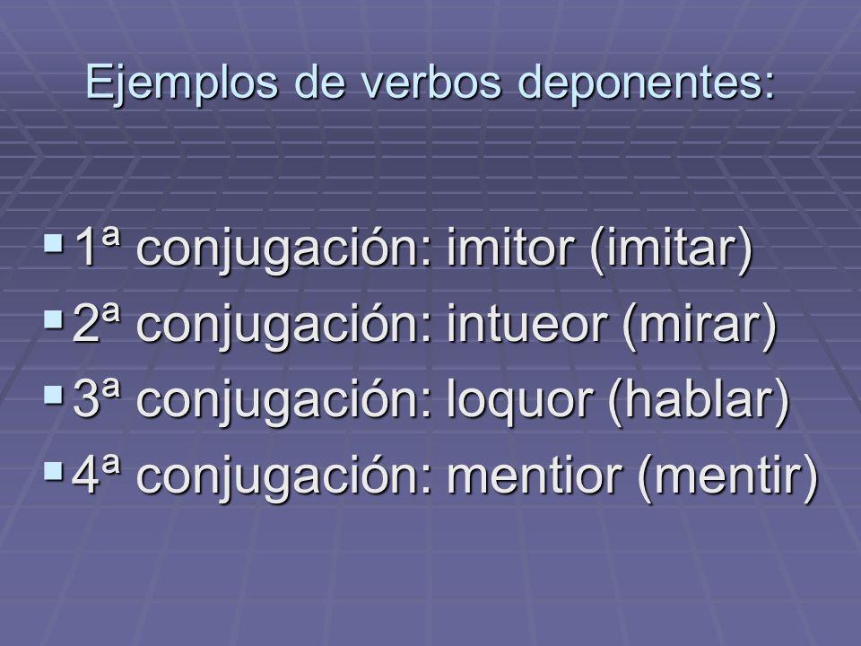 Ejemplos de verbos deponentes: