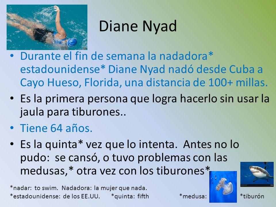 Diane Nyad Durante el fin de semana la nadadora* estadounidense* Diane Nyad nadó desde Cuba a Cayo Hueso, Florida, una distancia de 100+ millas.