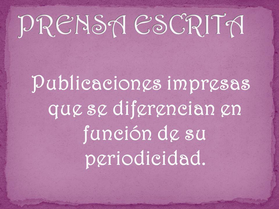 PRENSA ESCRITA Publicaciones impresas que se diferencian en función de su periodicidad.