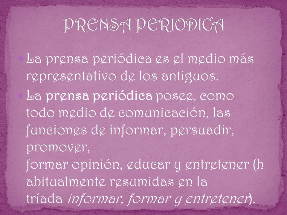 PRENSA PERIODICA La prensa periódica es el medio más representativo de los antiguos.