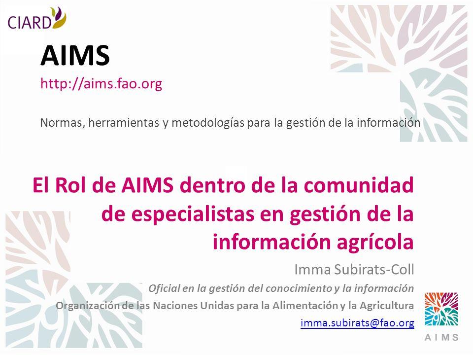 AIMS http://aims.fao.org Normas, herramientas y metodologías para la gestión de la información