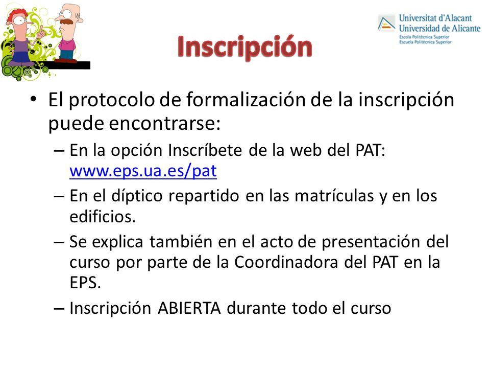 Inscripción El protocolo de formalización de la inscripción puede encontrarse: En la opción Inscríbete de la web del PAT: www.eps.ua.es/pat.