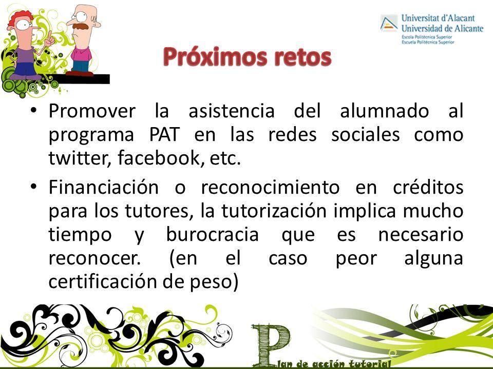 Próximos retos Promover la asistencia del alumnado al programa PAT en las redes sociales como twitter, facebook, etc.