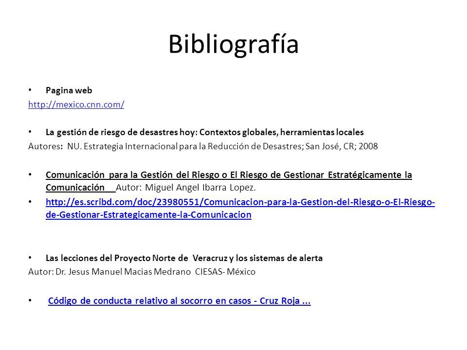 BibliografíaPagina web. http://mexico.cnn.com/ La gestión de riesgo de desastres hoy: Contextos globales, herramientas locales.