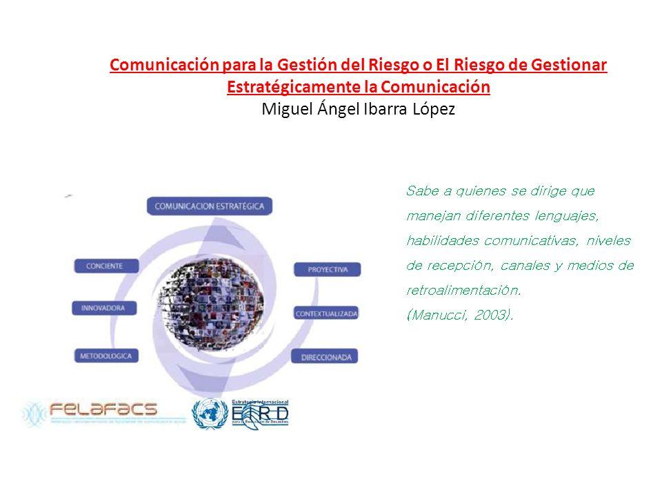 Comunicación para la Gestión del Riesgo o El Riesgo de Gestionar Estratégicamente la Comunicación Miguel Ángel Ibarra López