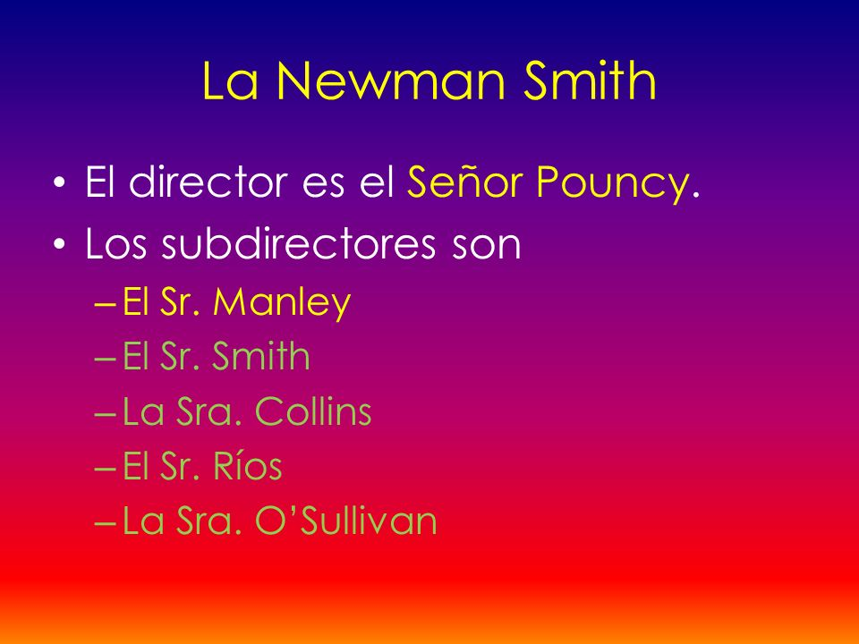 La Newman Smith El director es el Señor Pouncy. Los subdirectores son