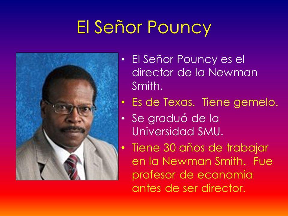 El Señor Pouncy El Señor Pouncy es el director de la Newman Smith.