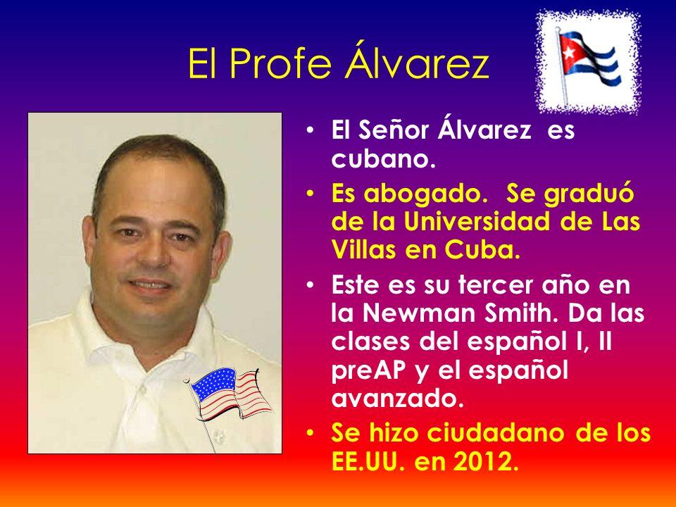 El Profe Álvarez El Señor Álvarez es cubano.