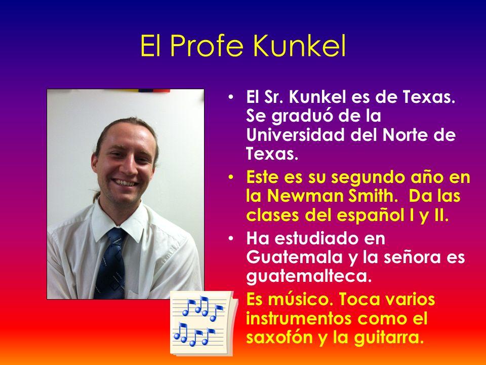 El Profe Kunkel El Sr. Kunkel es de Texas. Se graduó de la Universidad del Norte de Texas.