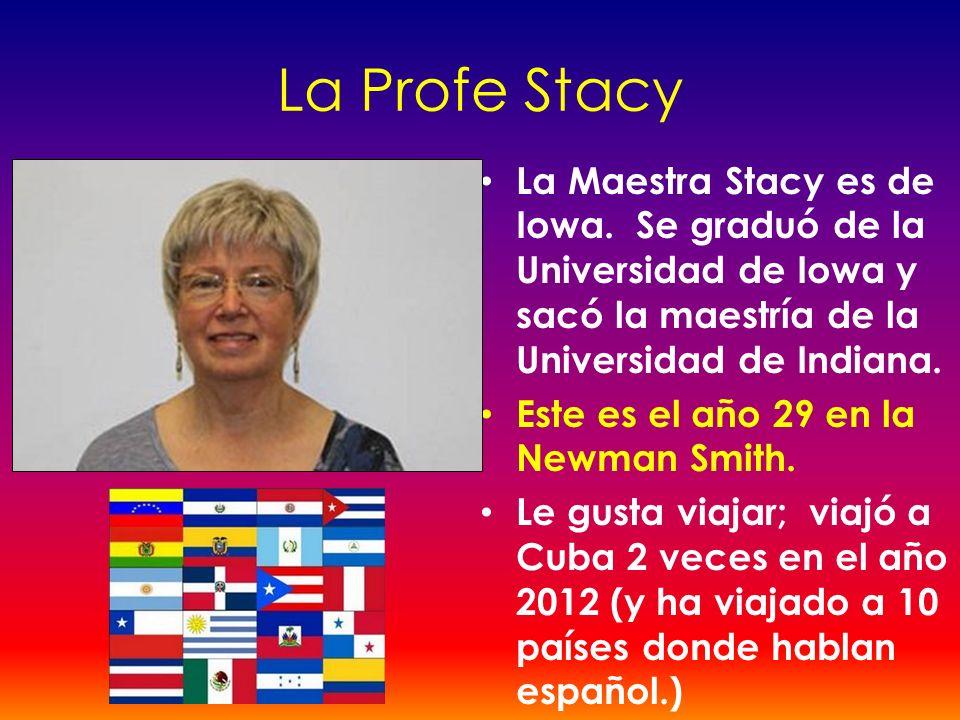 La Profe Stacy La Maestra Stacy es de Iowa. Se graduó de la Universidad de Iowa y sacó la maestría de la Universidad de Indiana.