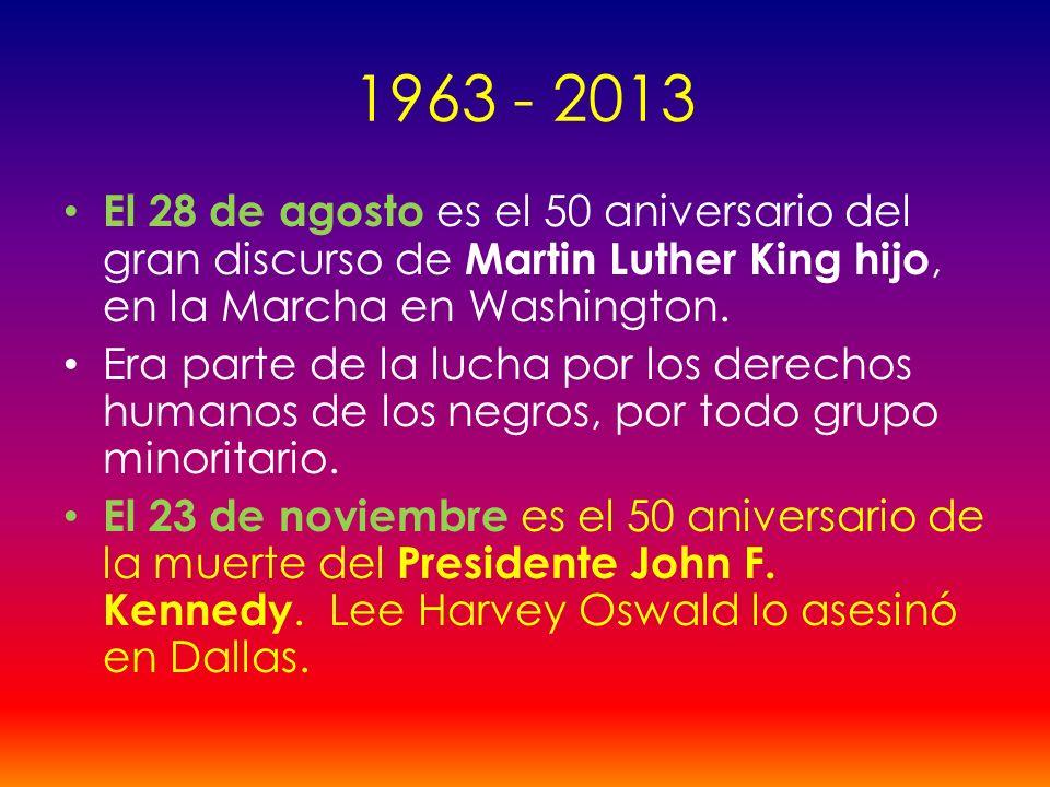 1963 - 2013 El 28 de agosto es el 50 aniversario del gran discurso de Martin Luther King hijo, en la Marcha en Washington.