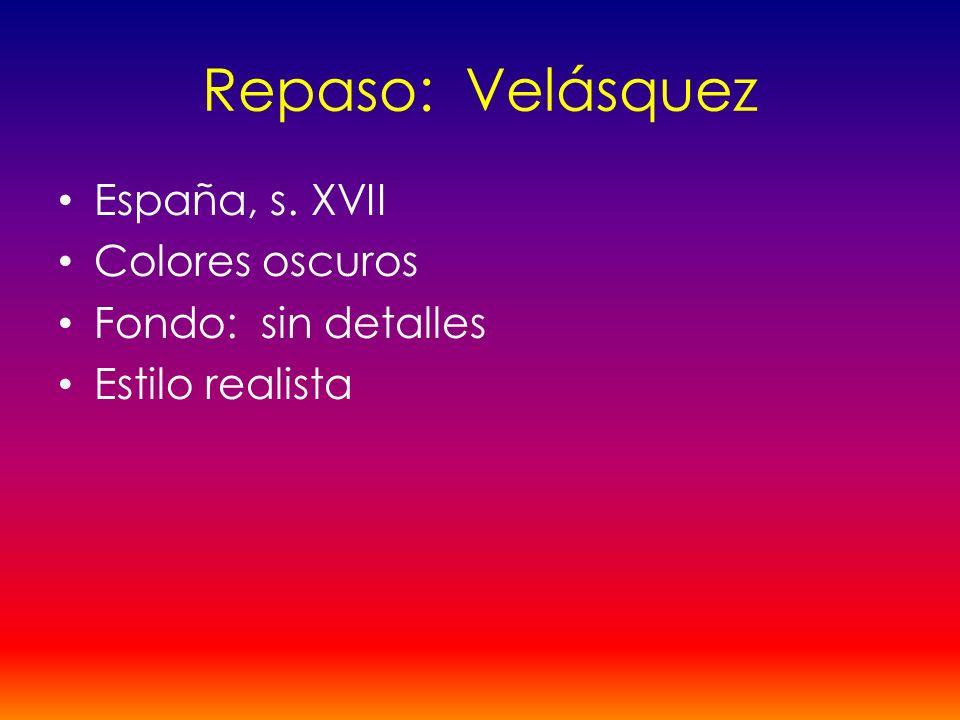 Repaso: Velásquez España, s. XVII Colores oscuros Fondo: sin detalles