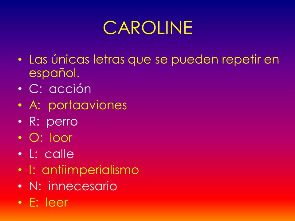 CAROLINE Las únicas letras que se pueden repetir en español. C: acción