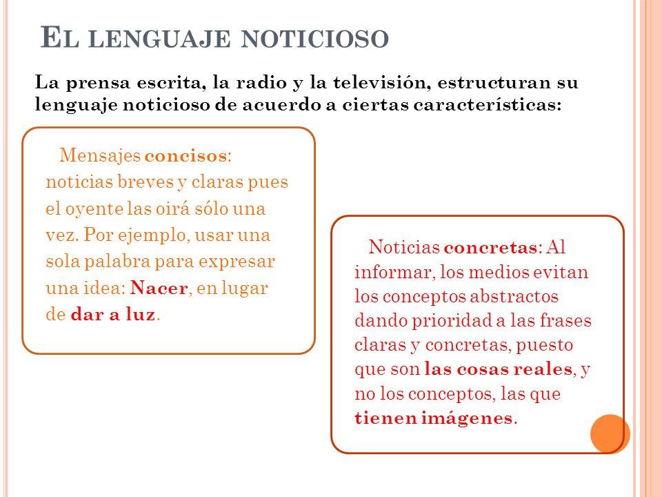 El lenguaje noticioso La prensa escrita, la radio y la televisión, estructuran su lenguaje noticioso de acuerdo a ciertas características: