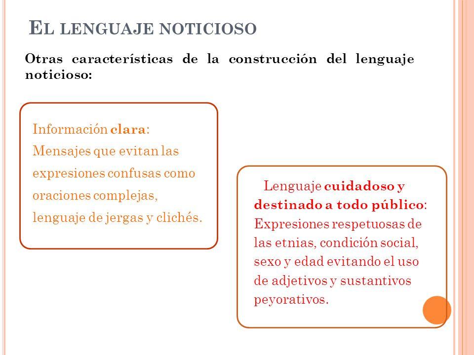 El lenguaje noticioso Otras características de la construcción del lenguaje noticioso: