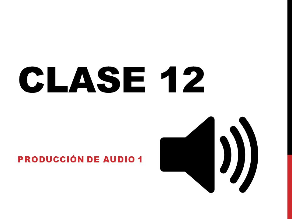 CLASE 12 PRODUCCIÓN DE AUDIO 1