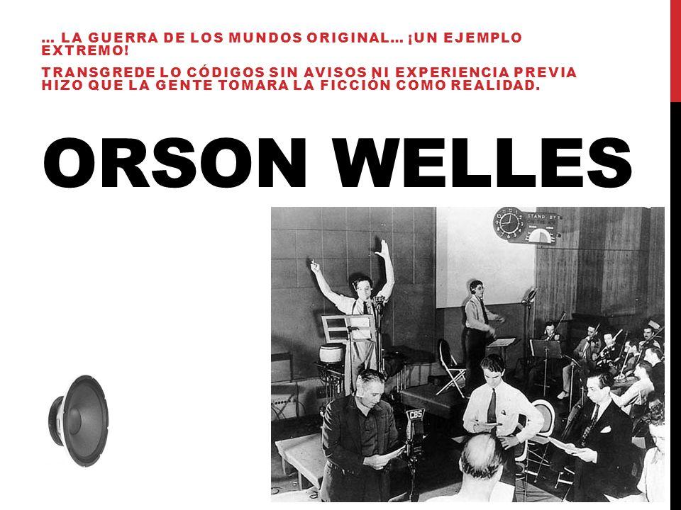 Orson Welles … la guerra de los mundos original… ¡Un ejemplo extremo!