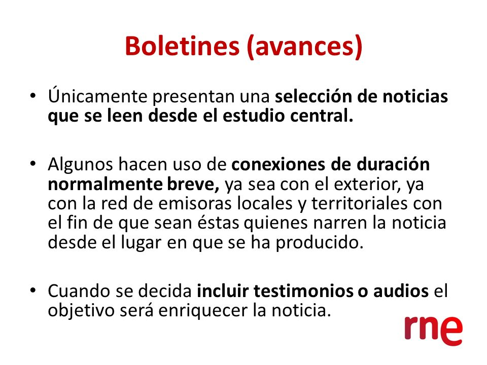Boletines (avances) Únicamente presentan una selección de noticias que se leen desde el estudio central.