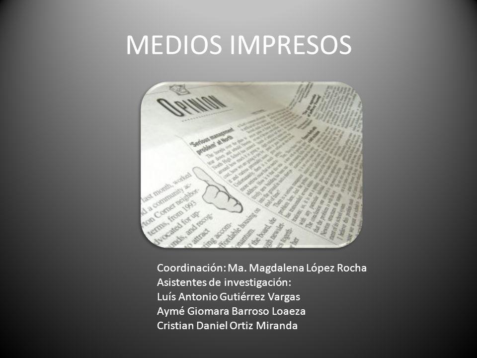 MEDIOS IMPRESOS Coordinación: Ma. Magdalena López Rocha