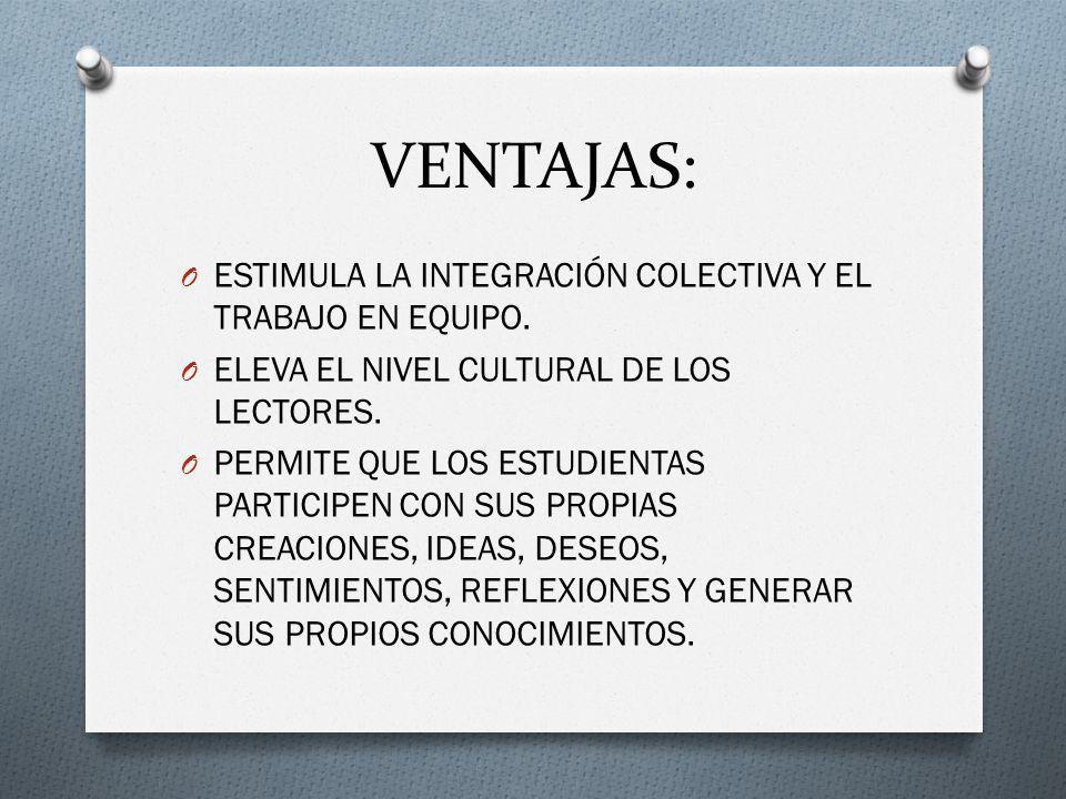VENTAJAS: ESTIMULA LA INTEGRACIÓN COLECTIVA Y EL TRABAJO EN EQUIPO.