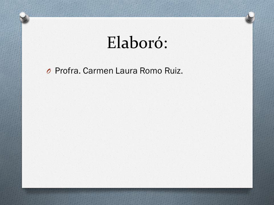 Elaboró: Profra. Carmen Laura Romo Ruiz.
