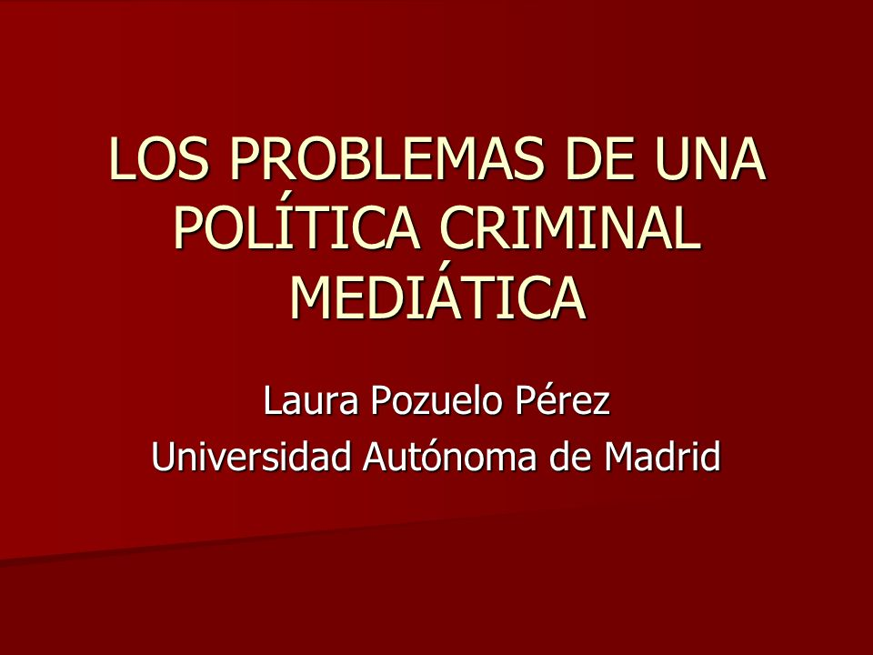 LOS PROBLEMAS DE UNA POLÍTICA CRIMINAL MEDIÁTICA