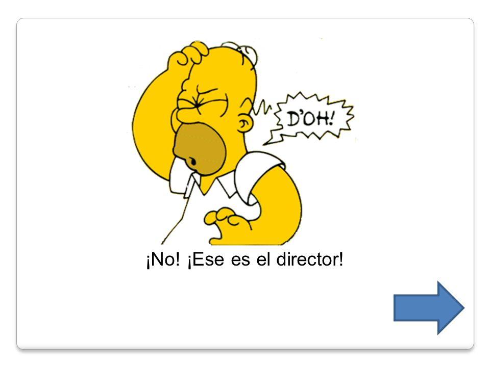 ¡No! ¡Ese es el director!