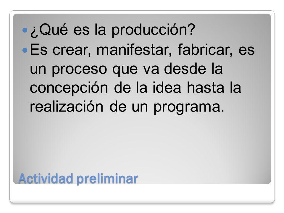 ¿Qué es la producción Es crear, manifestar, fabricar, es un proceso que va desde la concepción de la idea hasta la realización de un programa.