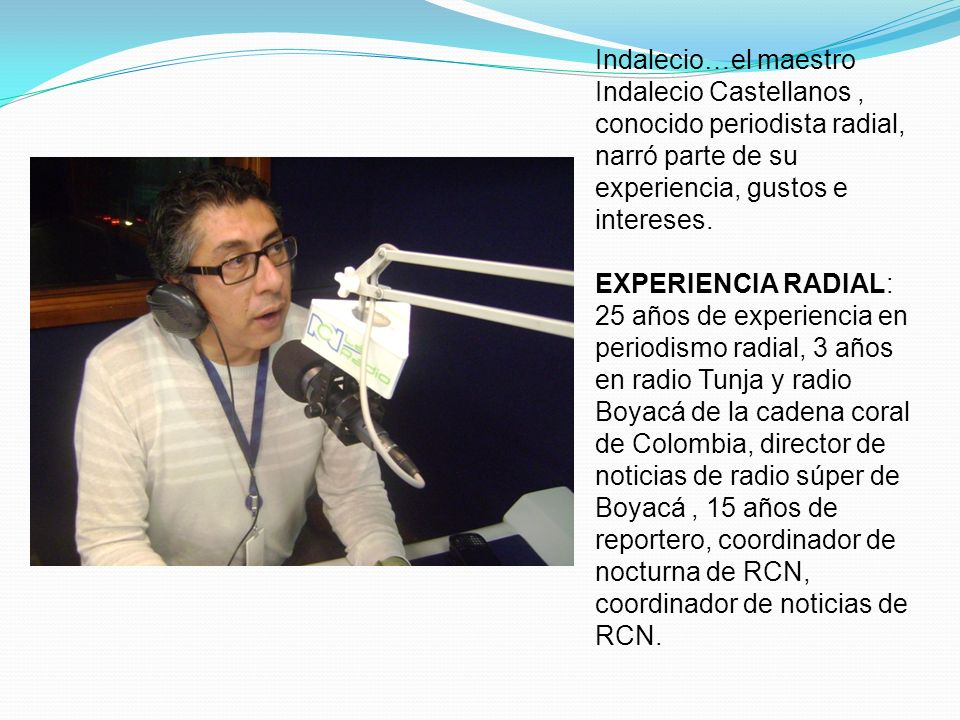 Indalecio…el maestro Indalecio Castellanos , conocido periodista radial, narró parte de su experiencia, gustos e intereses.