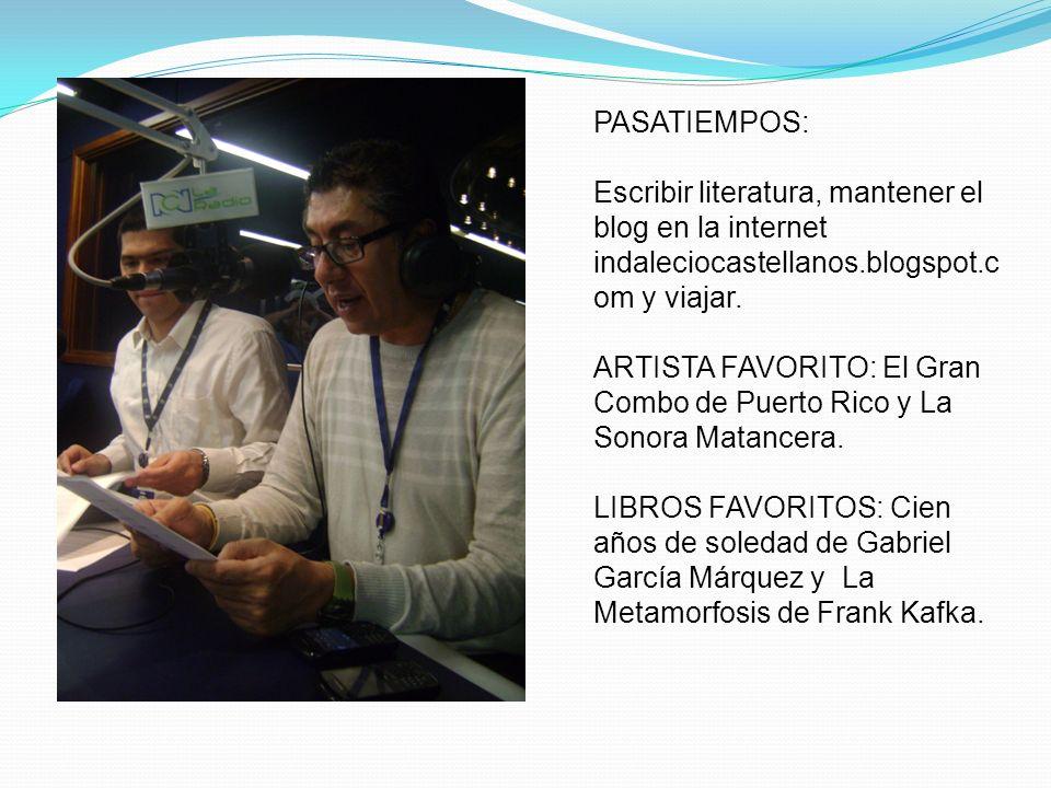 PASATIEMPOS: Escribir literatura, mantener el blog en la internet indaleciocastellanos.blogspot.com y viajar.