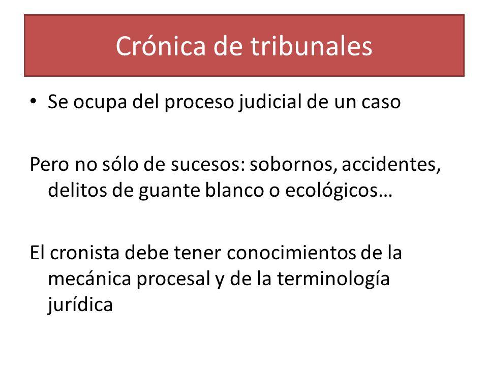 Crónica de tribunales Se ocupa del proceso judicial de un caso