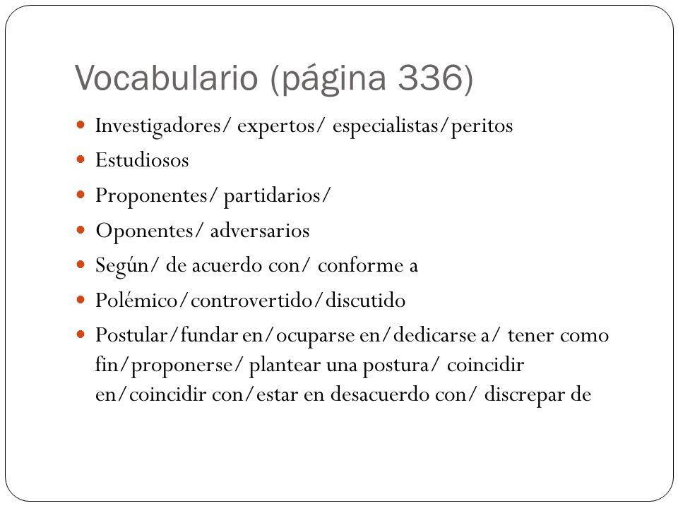 Vocabulario (página 336) Investigadores/ expertos/ especialistas/peritos. Estudiosos. Proponentes/ partidarios/