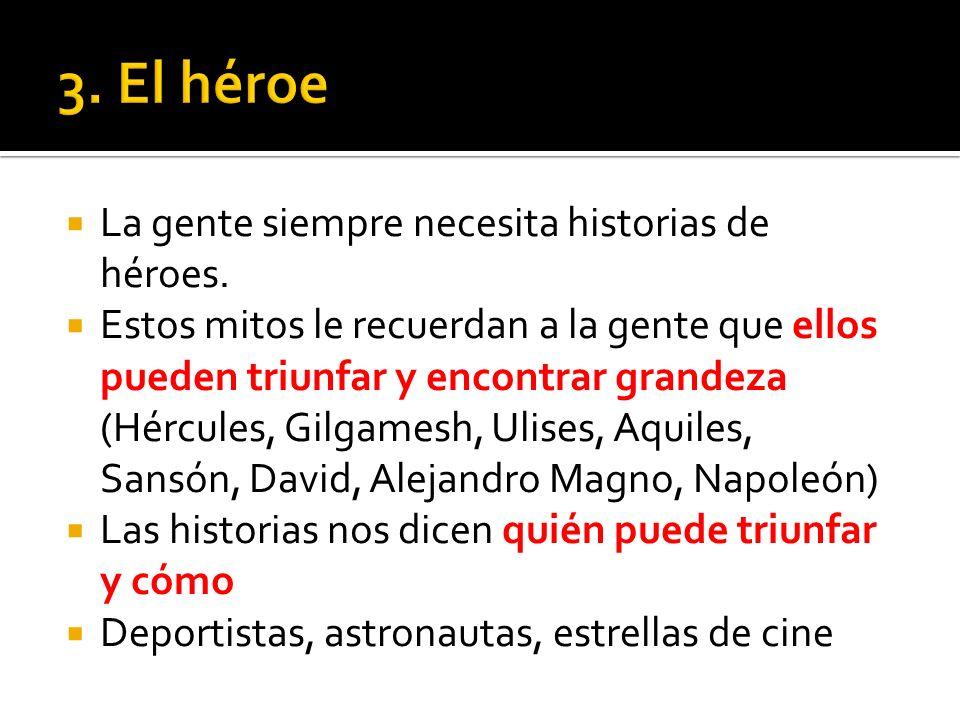 3. El héroe La gente siempre necesita historias de héroes.