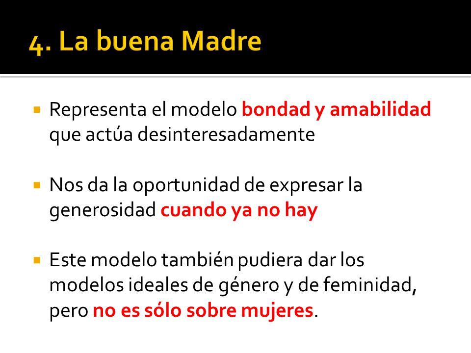4. La buena Madre Representa el modelo bondad y amabilidad que actúa desinteresadamente.