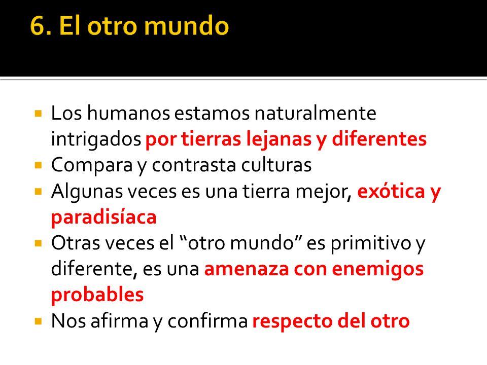 6. El otro mundo Los humanos estamos naturalmente intrigados por tierras lejanas y diferentes. Compara y contrasta culturas.