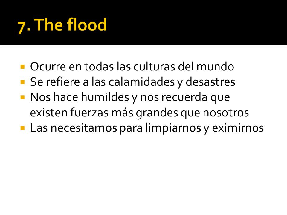 7. The flood Ocurre en todas las culturas del mundo